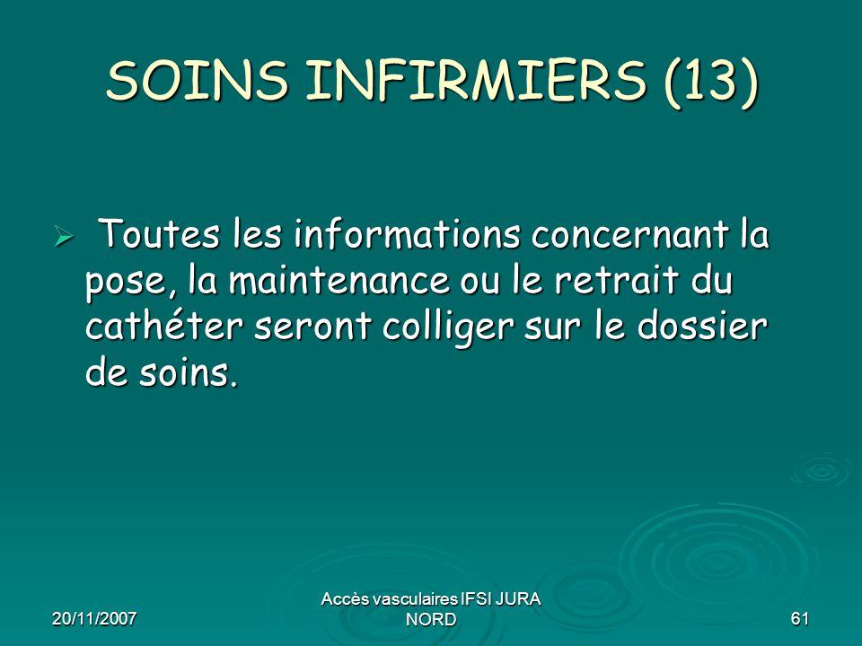 20/11/2007 Accès vasculaires IFSI JURA NORD61 SOINS INFIRMIERS (13)  Toutes les informations concernant la pose, la maintenance ou le retrait du cath