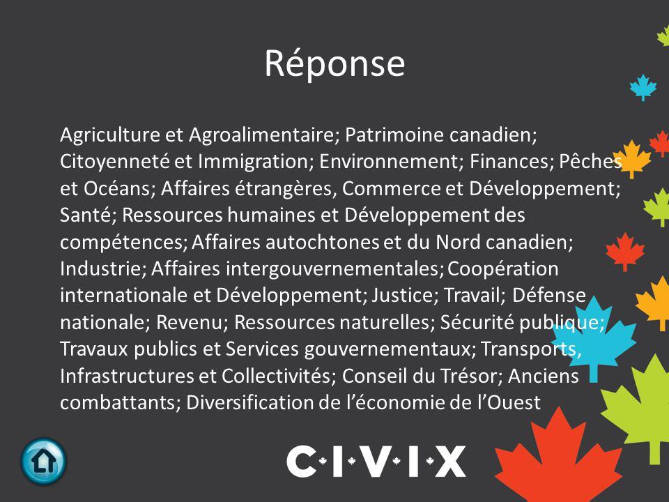 Réponse Agriculture et Agroalimentaire; Patrimoine canadien; Citoyenneté et Immigration; Environnement; Finances; Pêches et Océans; Affaires étrangère