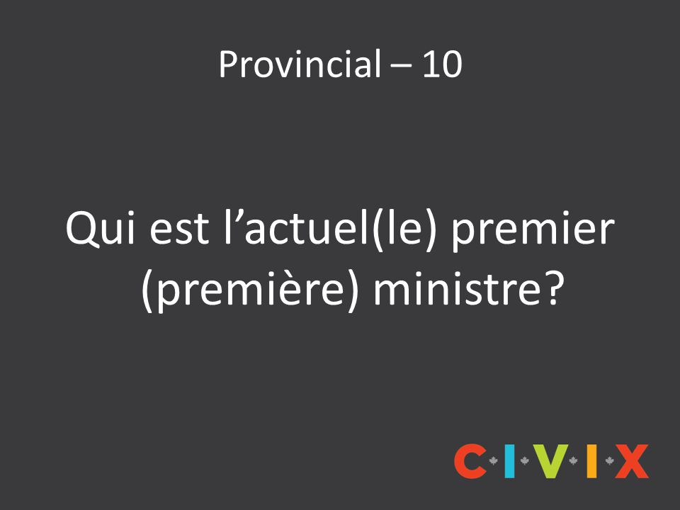 Provincial – 10 Qui est l'actuel(le) premier (première) ministre
