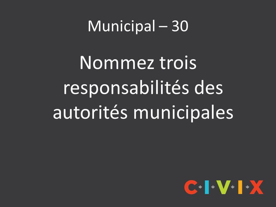 Municipal – 30 Nommez trois responsabilités des autorités municipales