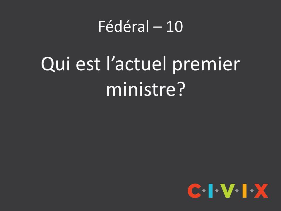 Fédéral – 10 Qui est l'actuel premier ministre