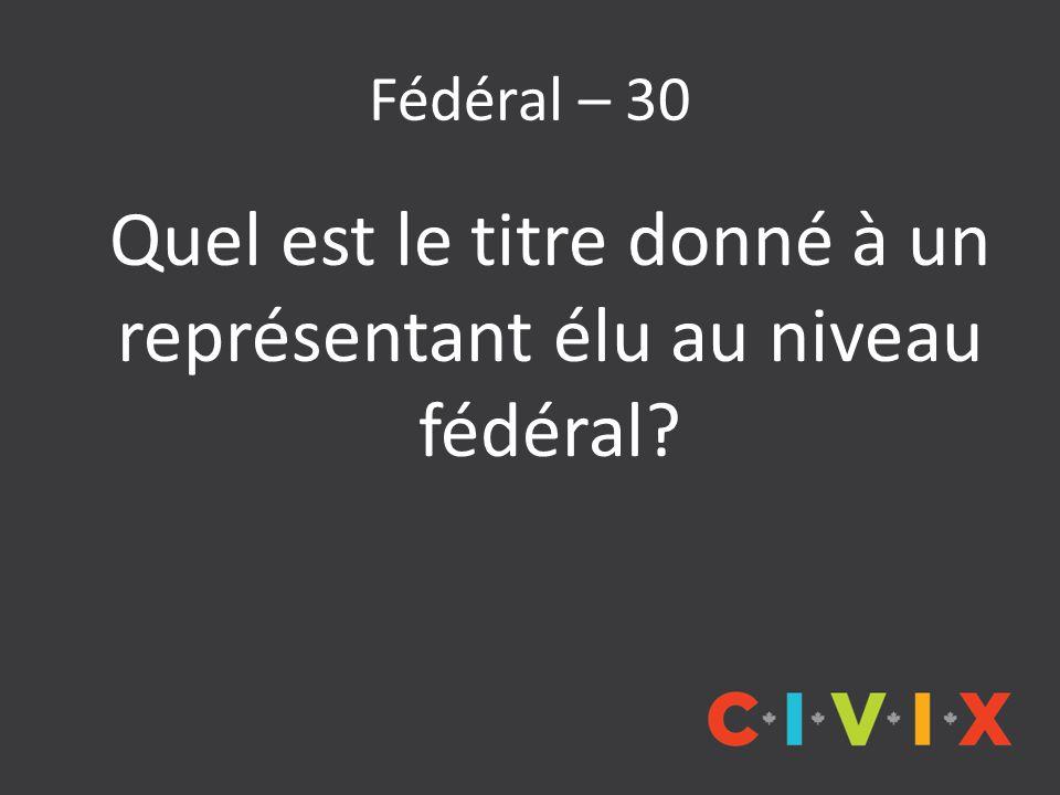 Fédéral – 30 Quel est le titre donné à un représentant élu au niveau fédéral?