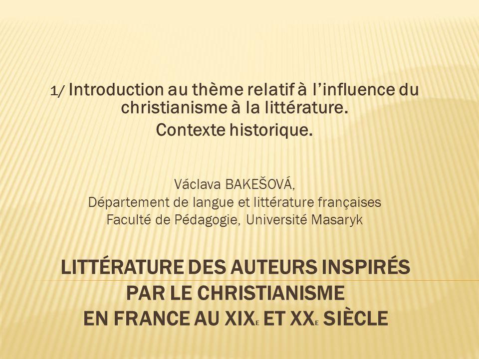 LITTÉRATURE DES AUTEURS INSPIRÉS PAR LE CHRISTIANISME EN FRANCE AU XIX E ET XX E SIÈCLE 1/ Introduction au thème relatif à l'influence du christianism