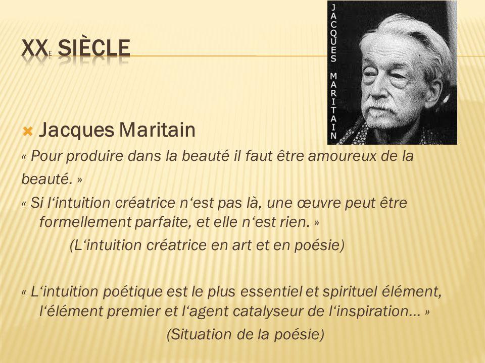  Jacques Maritain « Pour produire dans la beauté il faut être amoureux de la beauté.
