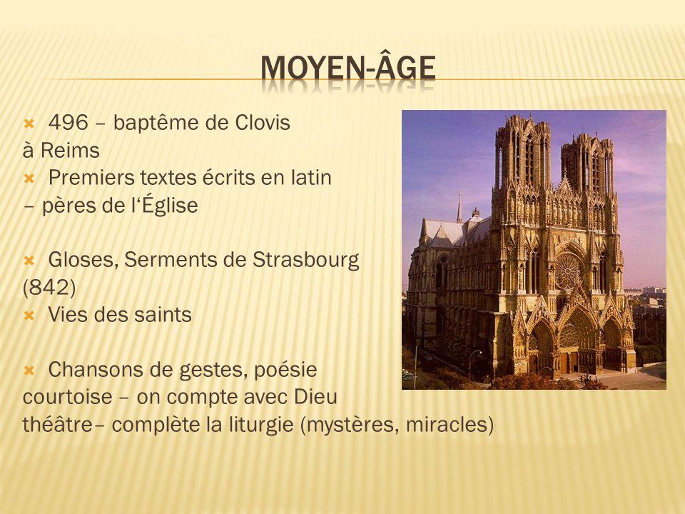  496 – baptême de Clovis à Reims  Premiers textes écrits en latin – pères de l'Église  Gloses, Serments de Strasbourg (842)  Vies des saints  Chansons de gestes, poésie courtoise – on compte avec Dieu théâtre– complète la liturgie (mystères, miracles)