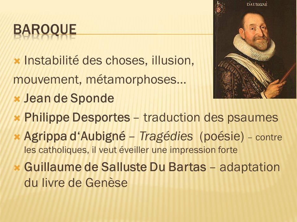  Instabilité des choses, illusion, mouvement, métamorphoses…  Jean de Sponde  Philippe Desportes – traduction des psaumes  Agrippa d'Aubigné – Tra