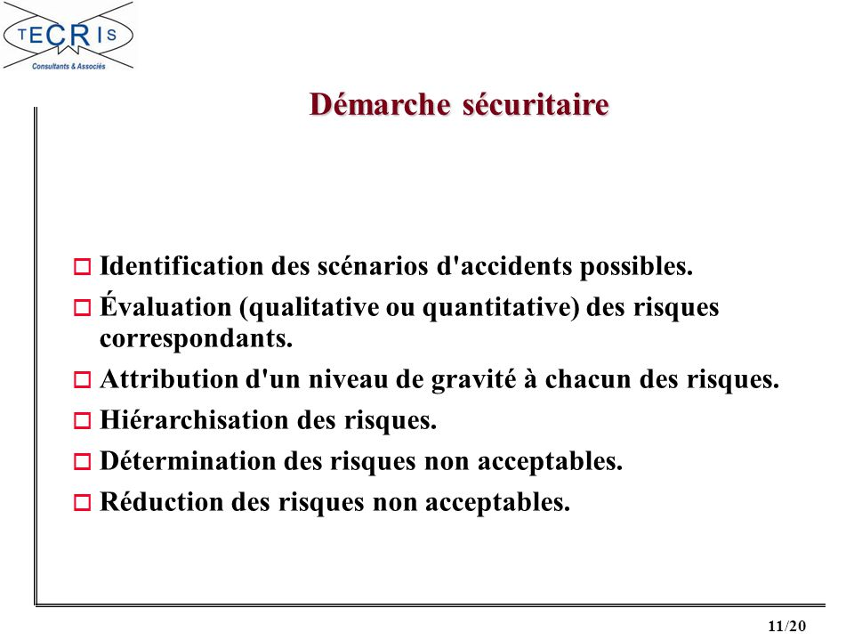 11/20 o Identification des scénarios d'accidents possibles. o Évaluation (qualitative ou quantitative) des risques correspondants. o Attribution d'un