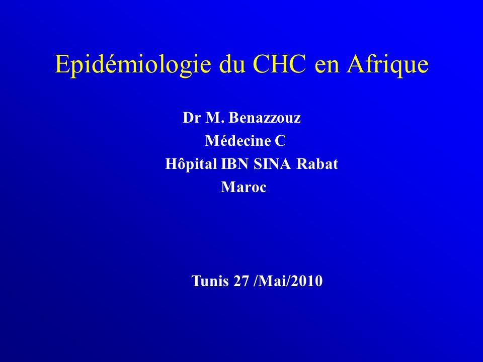 Epidémiologie du CHC en Afrique Dr M. Benazzouz Médecine C Hôpital IBN SINA Rabat Maroc Tunis 27 /Mai/2010