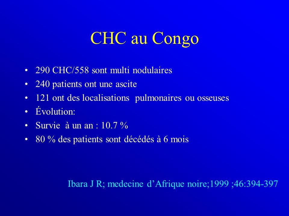 CHC au Congo 290 CHC/558 sont multi nodulaires 240 patients ont une ascite 121 ont des localisations pulmonaires ou osseuses Évolution: Survie à un an