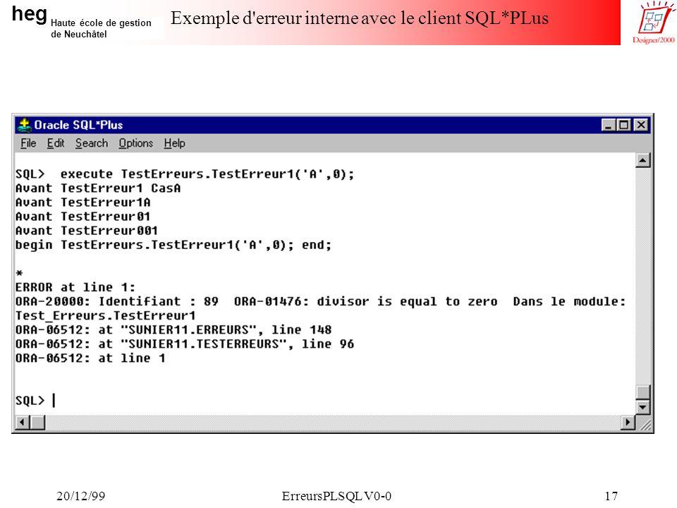 heg Haute école de gestion de Neuchâtel 20/12/99ErreursPLSQL V0-017 Exemple d erreur interne avec le client SQL*PLus