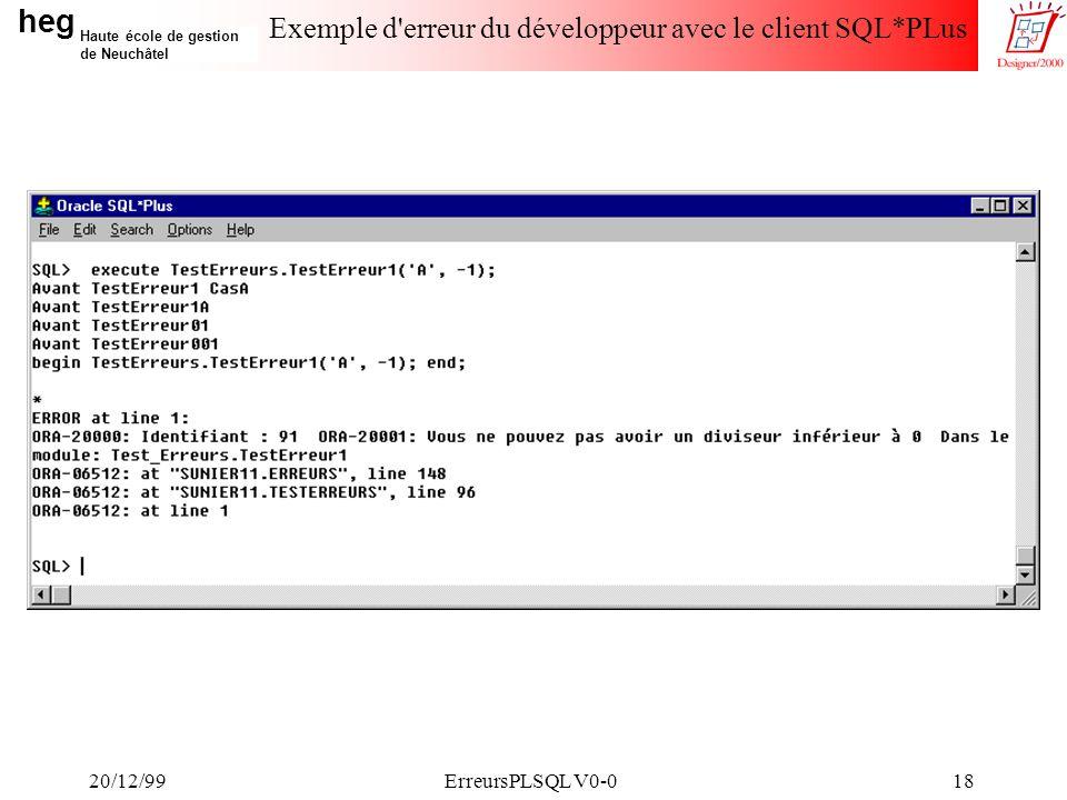 heg Haute école de gestion de Neuchâtel 20/12/99ErreursPLSQL V0-018 Exemple d erreur du développeur avec le client SQL*PLus