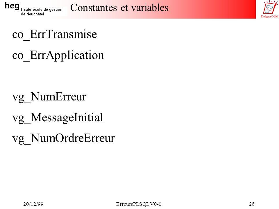 heg Haute école de gestion de Neuchâtel 20/12/99ErreursPLSQL V0-028 Constantes et variables co_ErrTransmise co_ErrApplication vg_NumErreur vg_MessageInitial vg_NumOrdreErreur