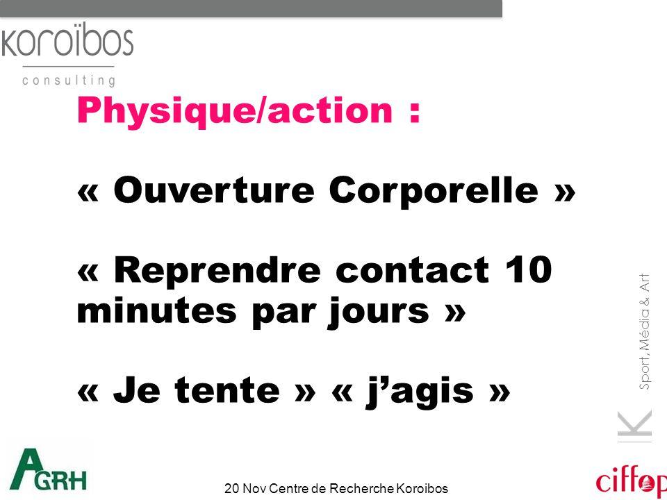 Sport, Média & Art 20 Nov Centre de Recherche Koroibos Physique/action : « Ouverture Corporelle » « Reprendre contact 10 minutes par jours » « Je tent