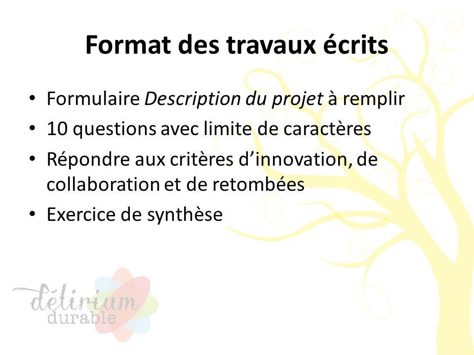 Format des travaux écrits Formulaire Description du projet à remplir 10 questions avec limite de caractères Répondre aux critères d'innovation, de col