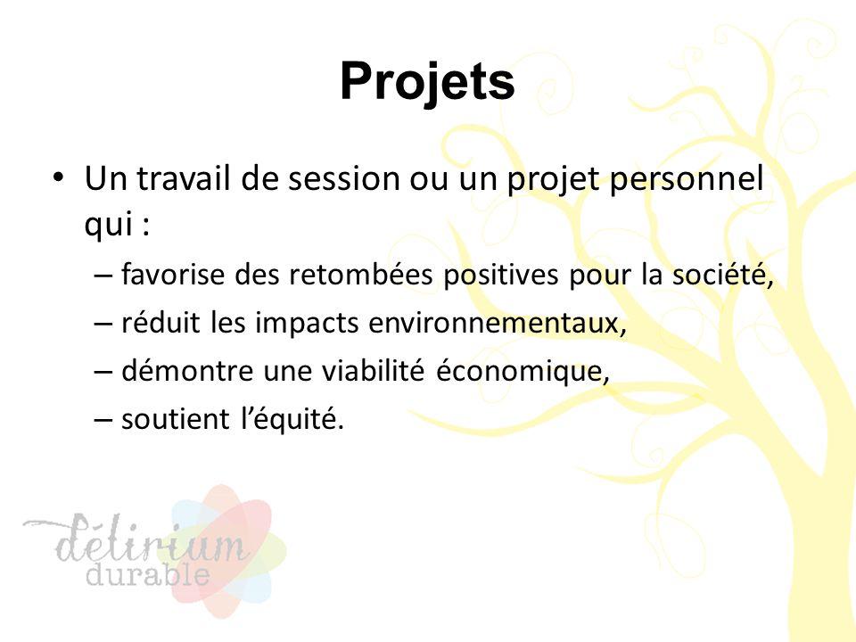 Projets Un travail de session ou un projet personnel qui : – favorise des retombées positives pour la société, – réduit les impacts environnementaux,