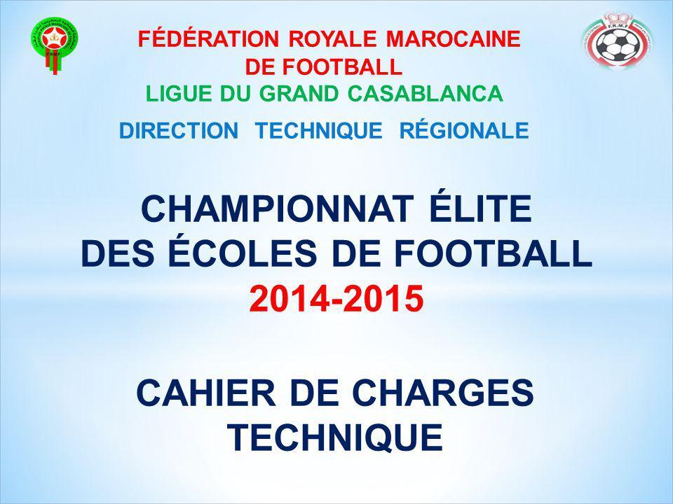 CHAMPIONNAT ÉLITE DES ÉCOLES DE FOOTBALL 2014-2015 FÉDÉRATION ROYALE MAROCAINE DE FOOTBALL LIGUE DU GRAND CASABLANCA DIRECTION TECHNIQUE RÉGIONALE CAH
