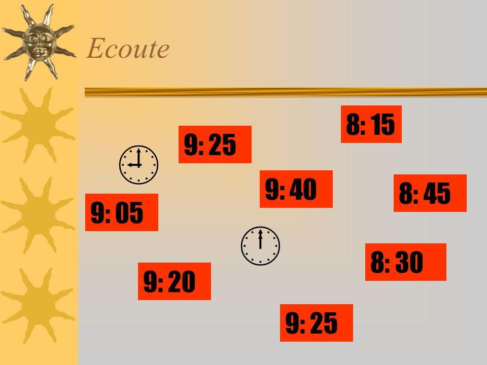 Ecoute   8: 15 9: 40 9: 25 8: 30 9: 25 9: 05 9: 20 8: 45