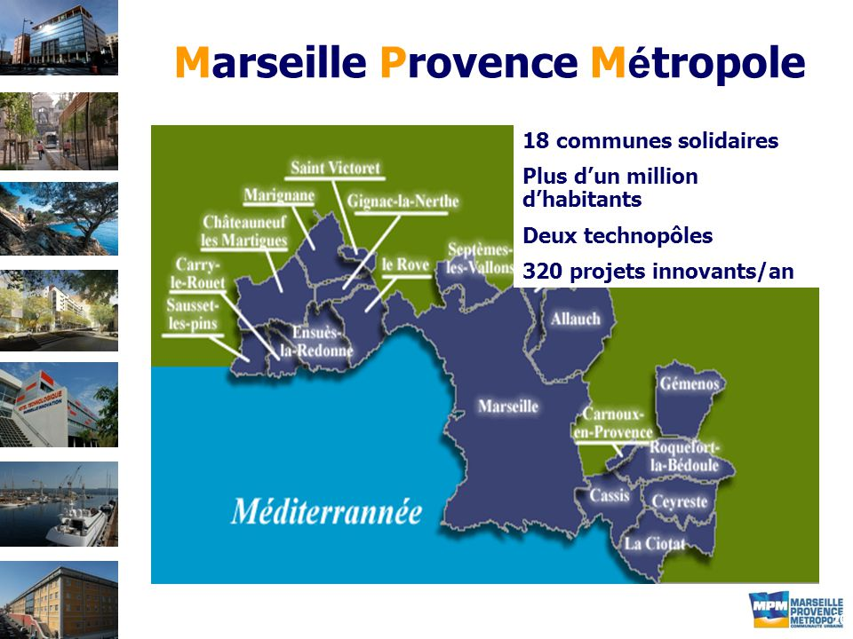 20 18 communes solidaires Plus d'un million d'habitants Deux technopôles 320 projets innovants/an Marseille Provence M é tropole