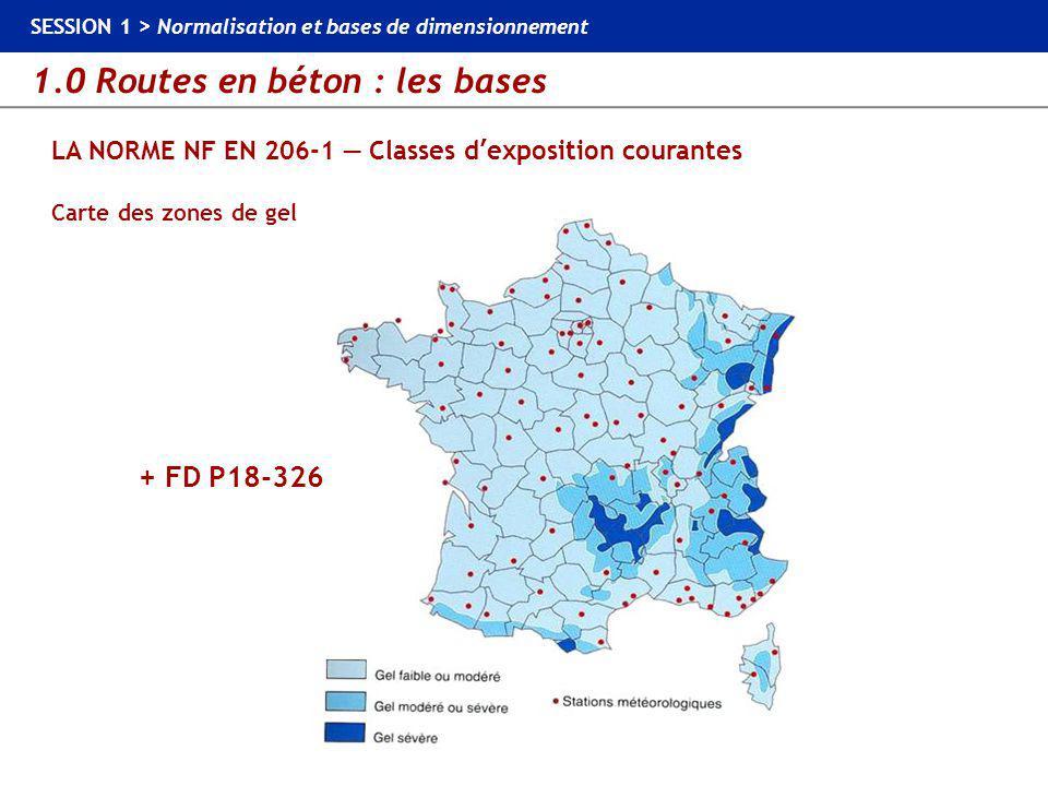 1.0 Routes en béton : les bases SESSION 1 > Normalisation et bases de dimensionnement LA NORME NF EN 206-1 — Classes d'exposition courantes Liant éq.