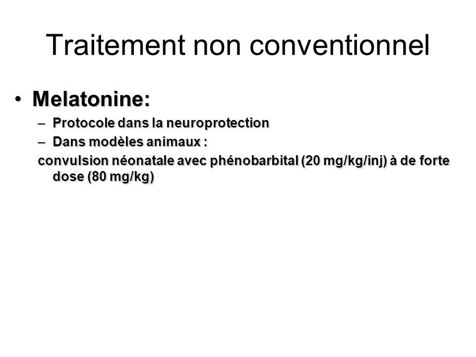 Traitement non conventionnel Melatonine:Melatonine: –Protocole dans la neuroprotection –Dans modèles animaux : convulsion néonatale avec phénobarbital