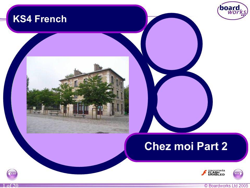 © Boardworks Ltd 2005 1 of 20 Chez moi Part 2 KS4 French