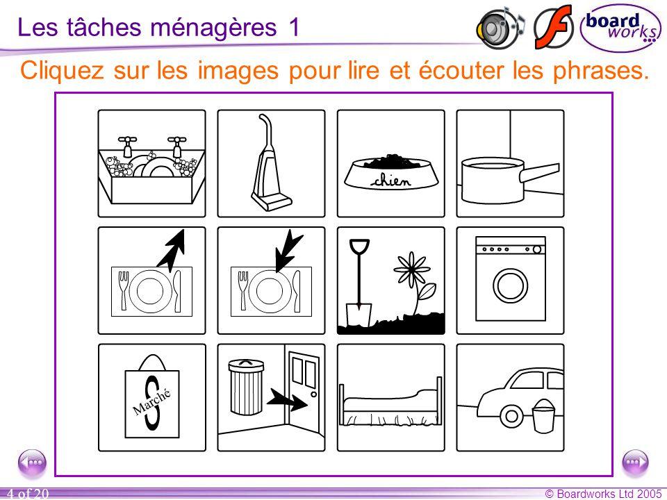 © Boardworks Ltd 2005 4 of 20 Les tâches ménagères 1 Cliquez sur les images pour lire et écouter les phrases.