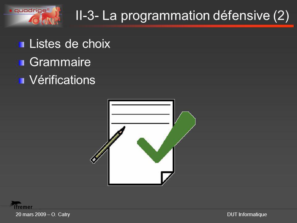 20 mars 2009 – O. CatryDUT Informatique II-3- La programmation défensive (2) Listes de choix Grammaire Vérifications
