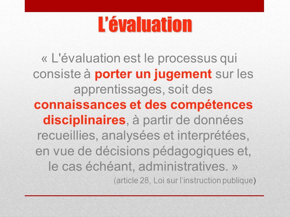 L'évaluation « L évaluation est le processus qui consiste à porter un jugement sur les apprentissages, soit des connaissances et des compétences disciplinaires, à partir de données recueillies, analysées et interprétées, en vue de décisions pédagogiques et, le cas échéant, administratives.