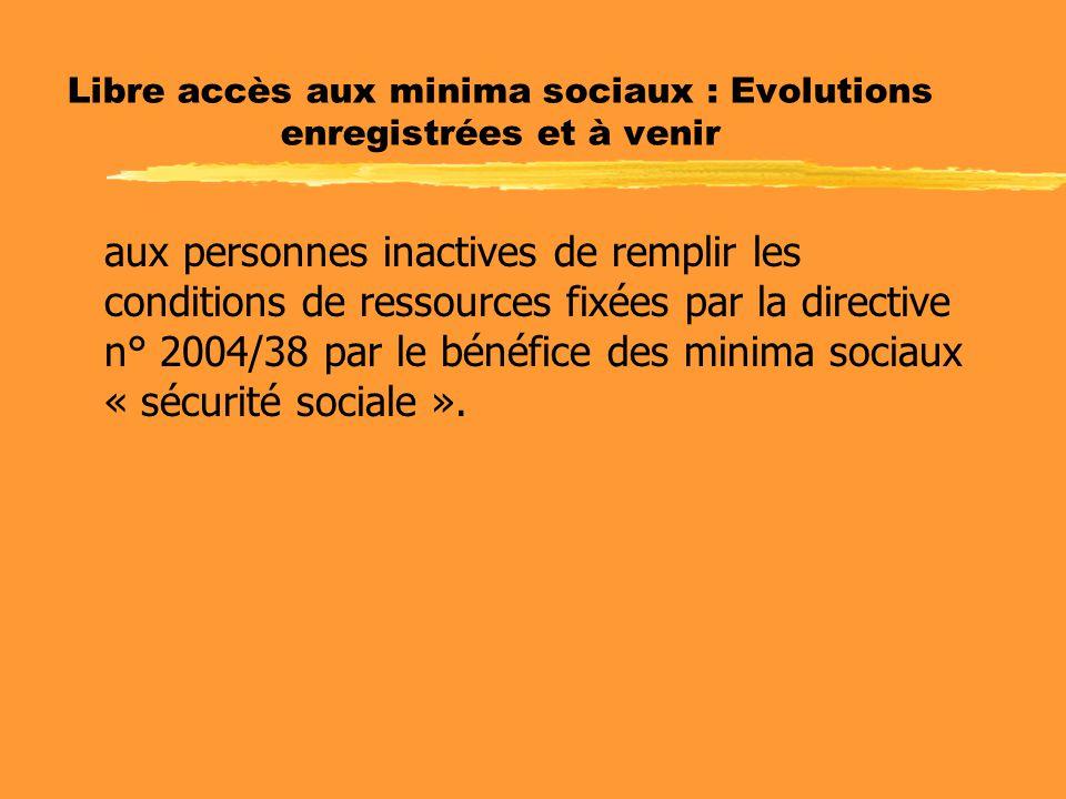 Libre accès aux minima sociaux : Evolutions enregistrées et à venir aux personnes inactives de remplir les conditions de ressources fixées par la directive n° 2004/38 par le bénéfice des minima sociaux « sécurité sociale ».