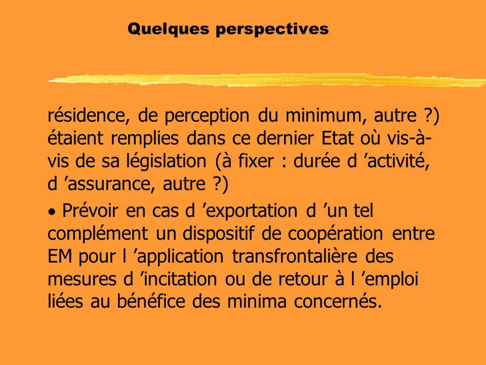 Quelques perspectives résidence, de perception du minimum, autre ?) étaient remplies dans ce dernier Etat où vis-à- vis de sa législation (à fixer : d