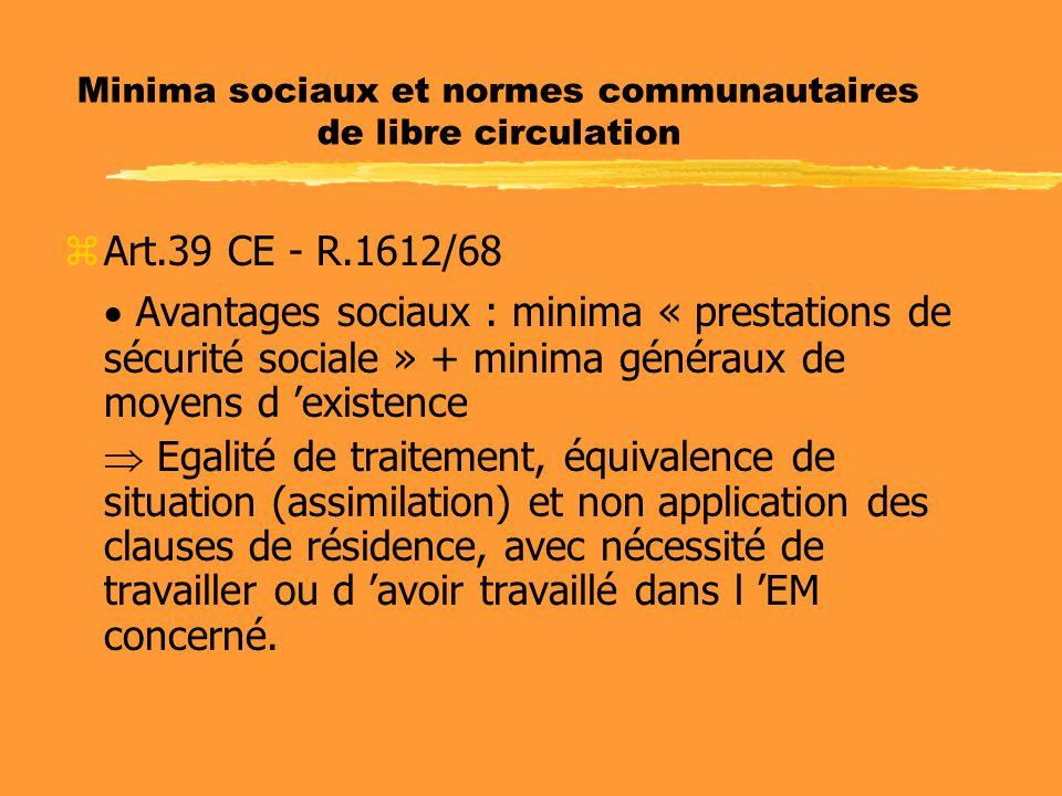 Minima sociaux et normes communautaires de libre circulation zArt.39 CE - R.1612/68  Avantages sociaux : minima « prestations de sécurité sociale » +