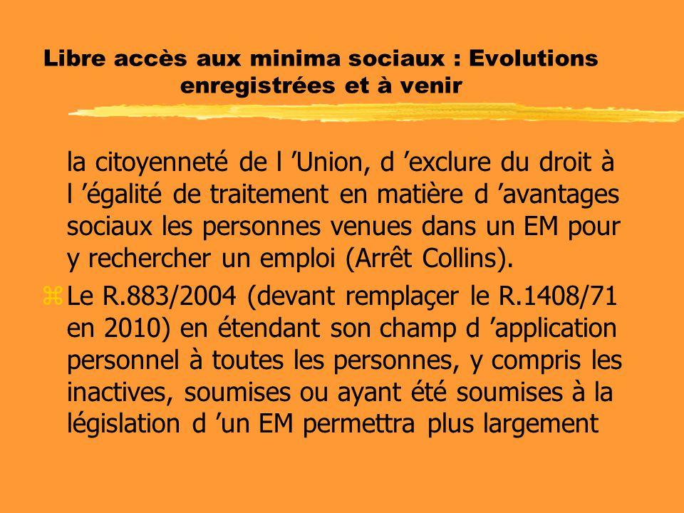 Libre accès aux minima sociaux : Evolutions enregistrées et à venir la citoyenneté de l 'Union, d 'exclure du droit à l 'égalité de traitement en matière d 'avantages sociaux les personnes venues dans un EM pour y rechercher un emploi (Arrêt Collins).