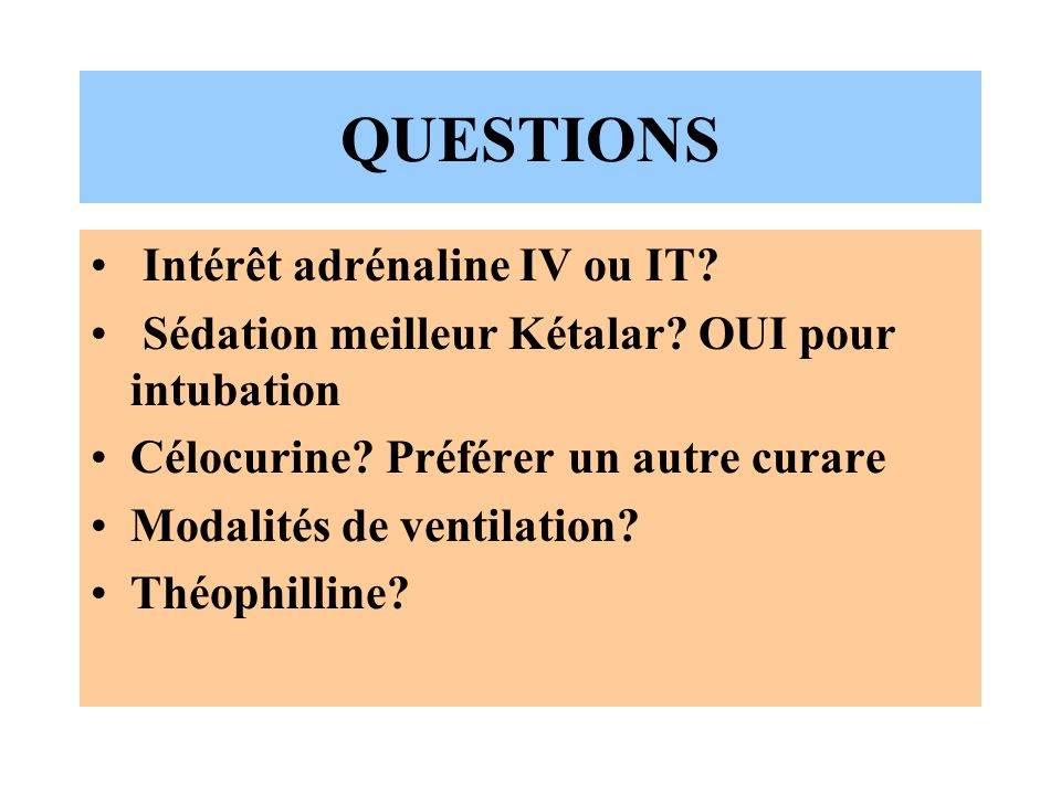 QUESTIONS Intérêt adrénaline IV ou IT.Sédation meilleur Kétalar.