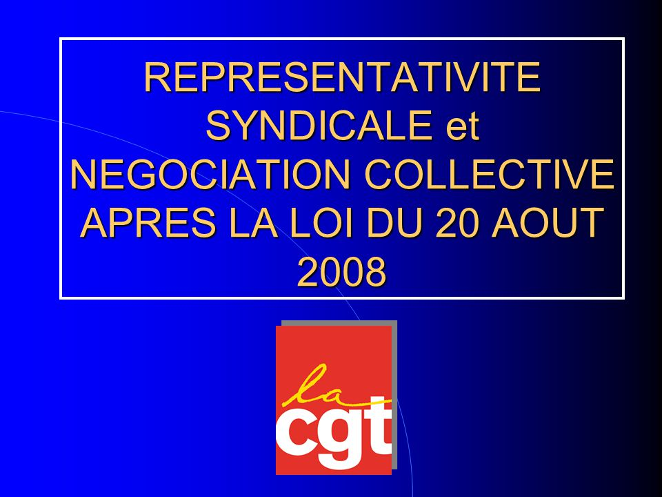 Cette loi du 20 août 2008 réforme les règles de la représentativité syndicale et de négociation collective à tous les niveaux.