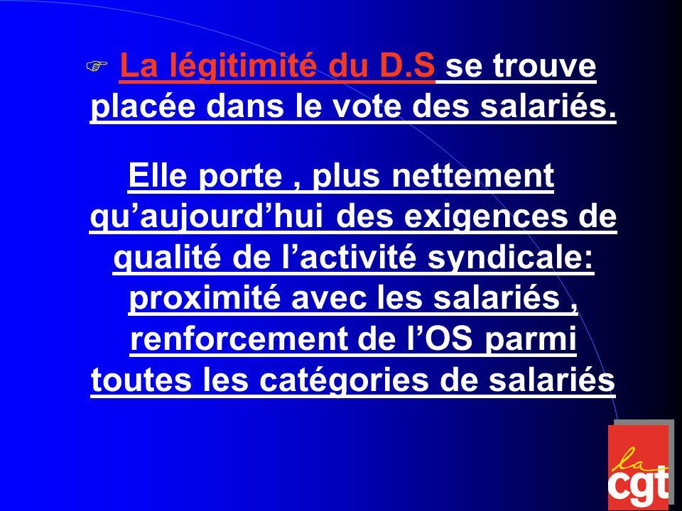  La légitimité du D.S se trouve placée dans le vote des salariés.