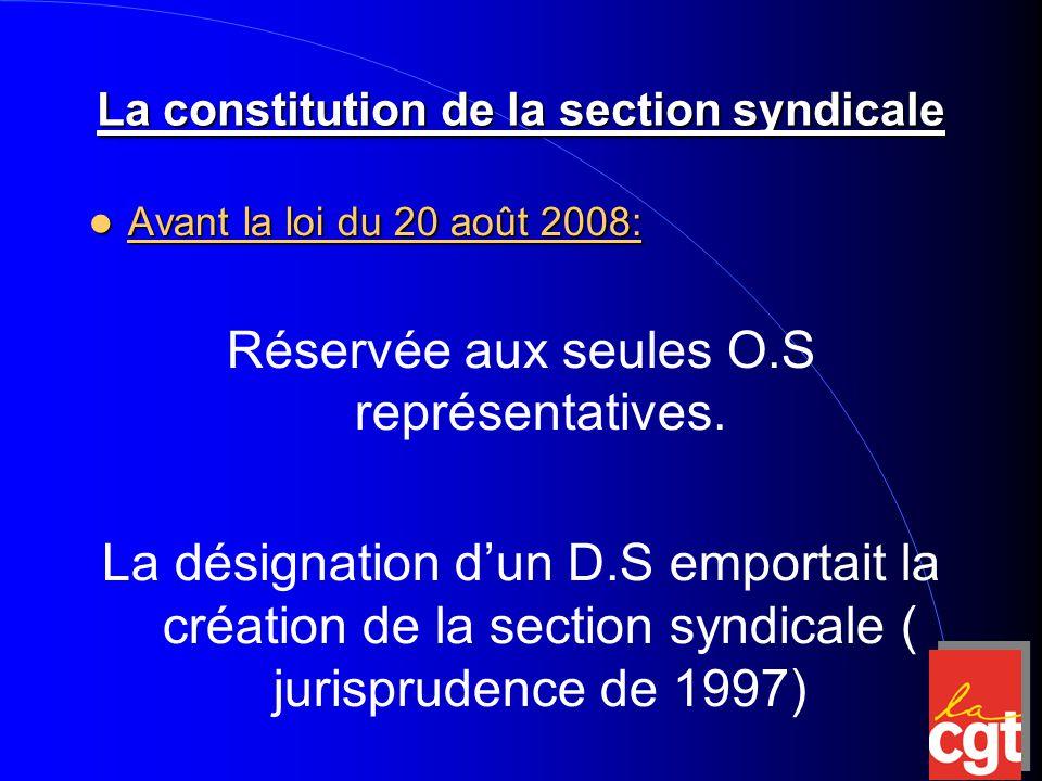 La constitution de la section syndicale Avant la loi du 20 août 2008: Avant la loi du 20 août 2008: Réservée aux seules O.S représentatives.