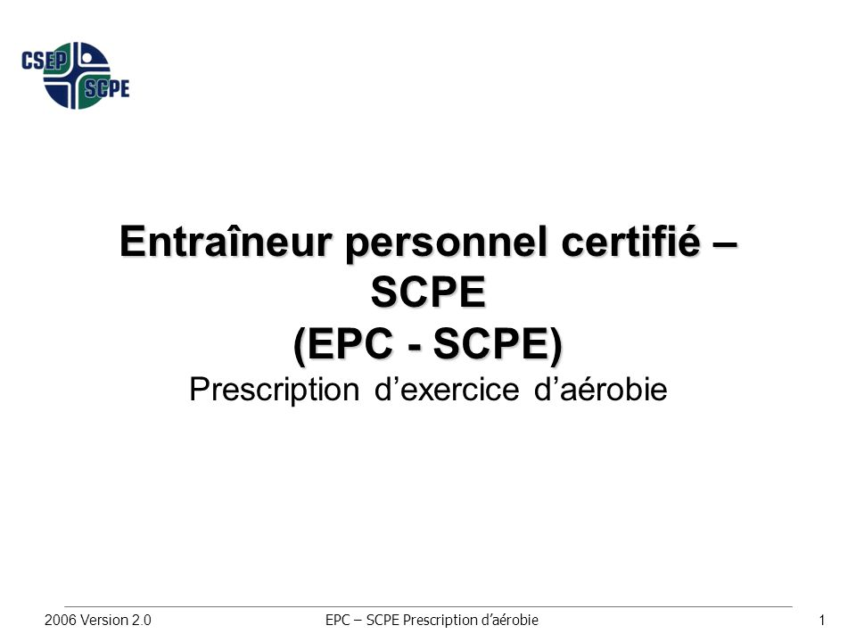 2006 Version 2.02 Prescription d'exercice Concepts clés : 4.0 à 4.19 EPC – SCPE Prescription d'aérobie