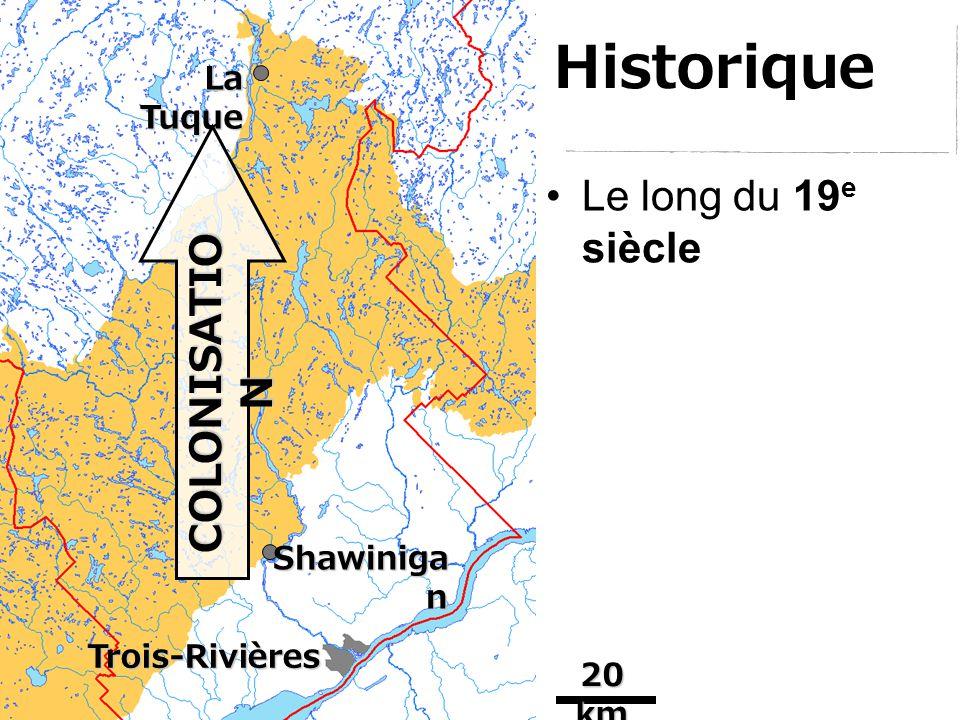 Historique Le long du 19 e siècle Trois-Rivières Shawiniga n La Tuque COLONISATIO N 20 km