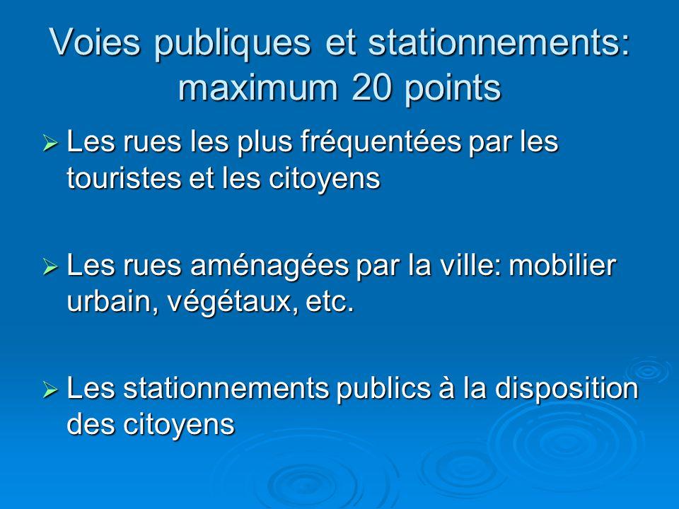 Voies publiques et stationnements: maximum 20 points  Les rues les plus fréquentées par les touristes et les citoyens  Les rues aménagées par la ville: mobilier urbain, végétaux, etc.