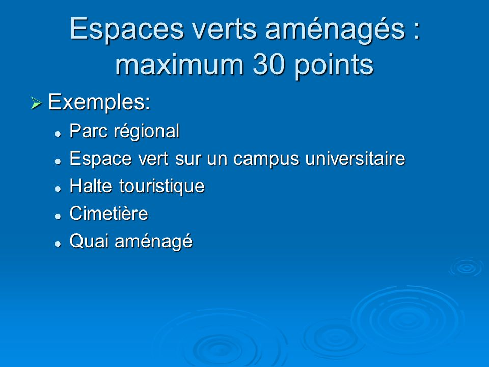 Espaces verts aménagés : maximum 30 points  Exemples: Parc régional Parc régional Espace vert sur un campus universitaire Espace vert sur un campus u