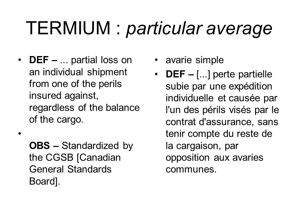 TERMIUM : particular average DEF –... partial loss on an individual shipment from one of the perils insured against, regardless of the balance of the