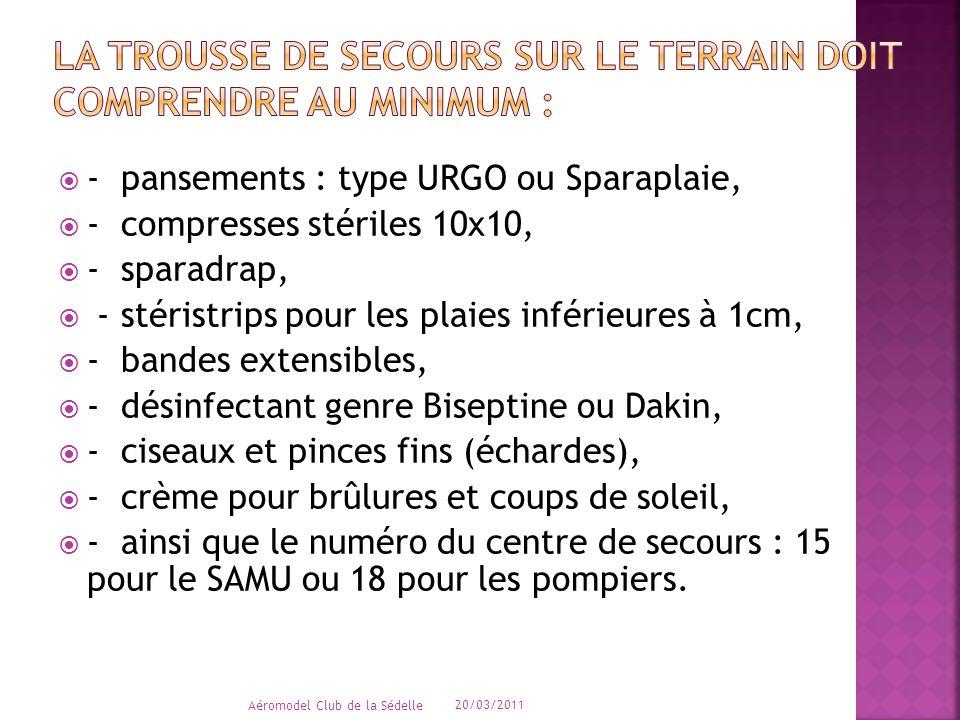  - pansements : type URGO ou Sparaplaie,  - compresses stériles 10x10,  - sparadrap,  - stéristrips pour les plaies inférieures à 1cm,  - bandes extensibles,  - désinfectant genre Biseptine ou Dakin,  - ciseaux et pinces fins (échardes),  - crème pour brûlures et coups de soleil,  - ainsi que le numéro du centre de secours : 15 pour le SAMU ou 18 pour les pompiers.