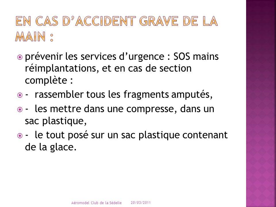  prévenir les services d'urgence : SOS mains réimplantations, et en cas de section complète :  - rassembler tous les fragments amputés,  - les mett