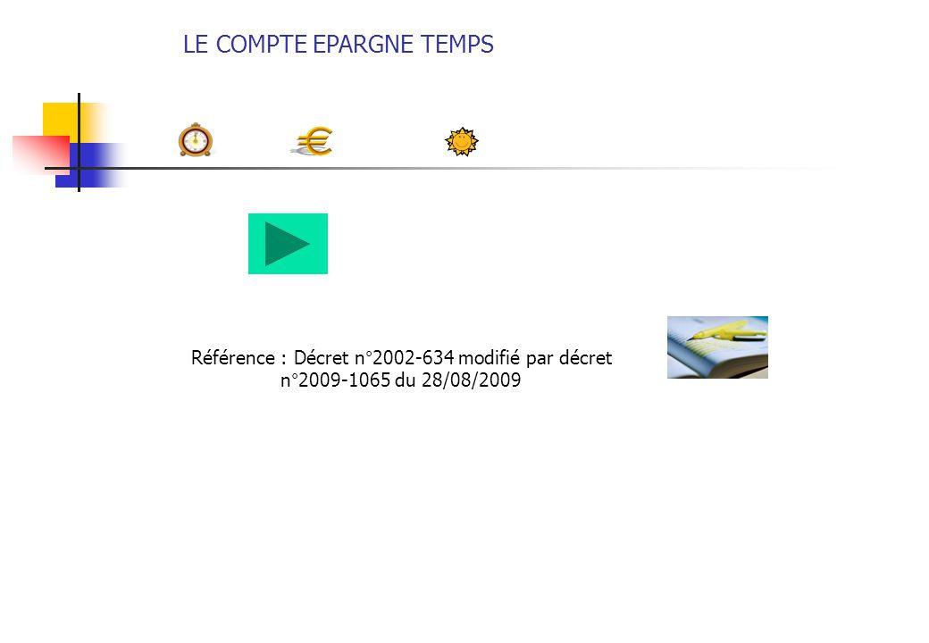 LE COMPTE EPARGNE TEMPS Référence : Décret n°2002-634 modifié par décret n°2009-1065 du 28/08/2009