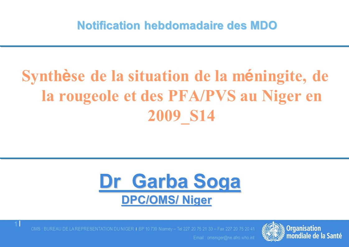 OMS : BUREAU DE LA REPRESENTATION DU NIGER | BP 10 739 Niamey – Tel 227 20 75 21 33 – Fax 227 20 75 20 41 2 |2 | Email : omsniger@ne.afro.who.int EVOLUTION DU TAUX D ATTAQUE DE LA MENINGITE DE 2004 – 2009 AU NIGER