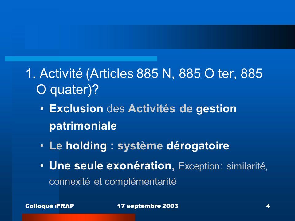 Colloque iFRAP17 septembre 20034 1. Activité (Articles 885 N, 885 O ter, 885 O quater)? Exclusion des Activités de gestion patrimoniale Le holding : s