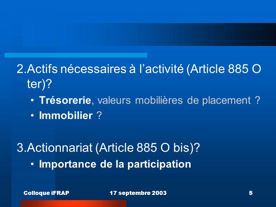 Colloque iFRAP17 septembre 20035 2.Actifs nécessaires à l'activité (Article 885 O ter)? Trésorerie, valeurs mobilières de placement ? Immobilier ? 3.A