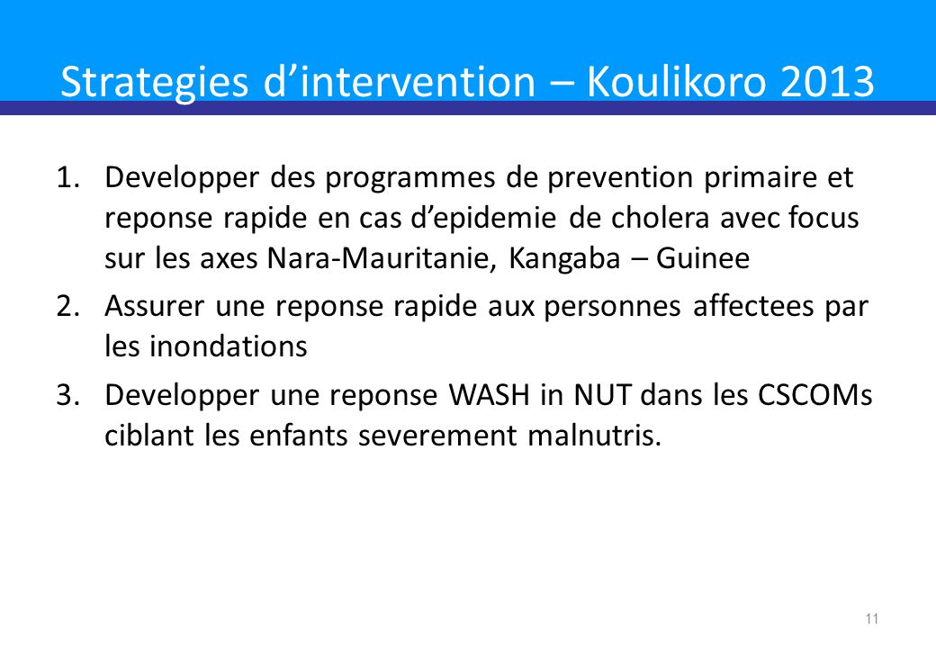 Strategies d'intervention – Koulikoro 2013 1.Developper des programmes de prevention primaire et reponse rapide en cas d'epidemie de cholera avec focu