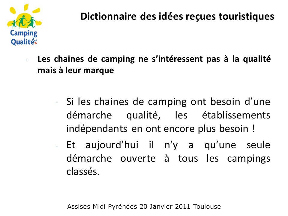 Dictionnaire des idées reçues touristiques - Les chaines de camping ne s'intéressent pas à la qualité mais à leur marque - Si les chaines de camping ont besoin d'une démarche qualité, les établissements indépendants en ont encore plus besoin .