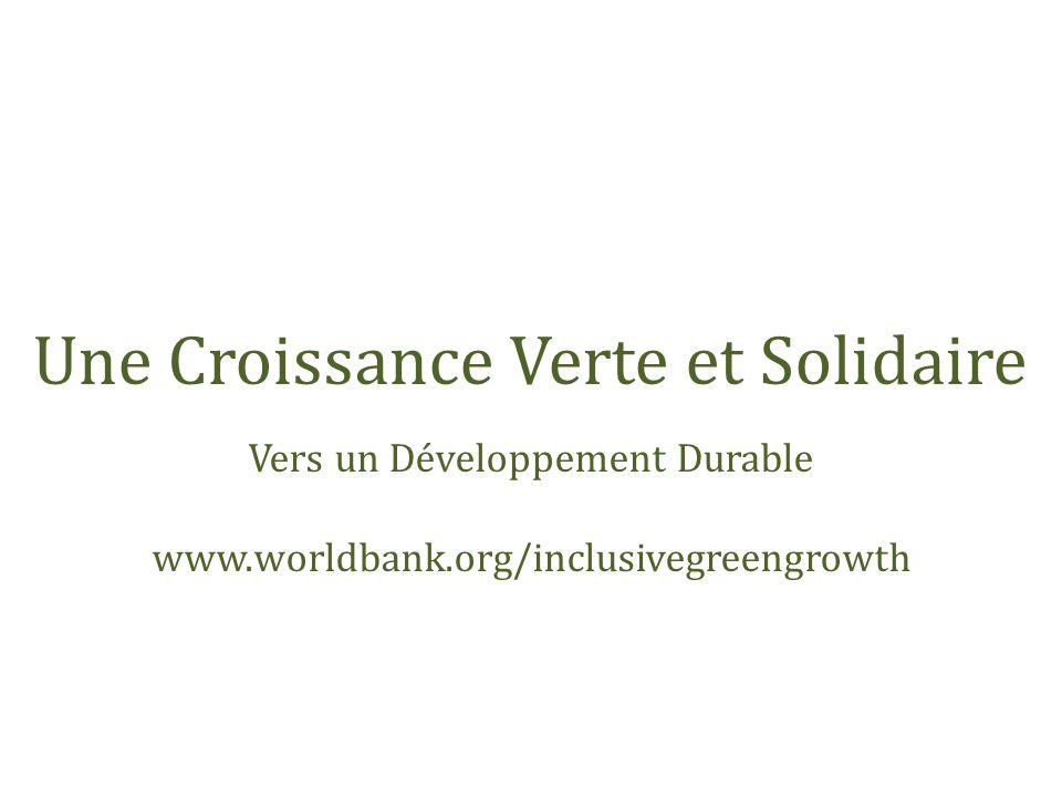 Une Croissance Verte et Solidaire Vers un Développement Durable www.worldbank.org/inclusivegreengrowth